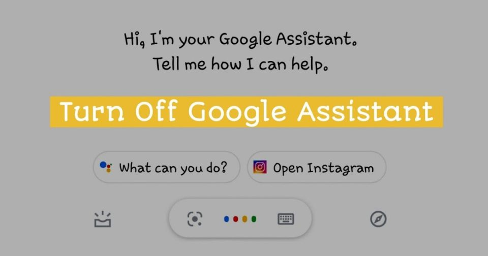 how to turn off google assistant,disable,deactivate